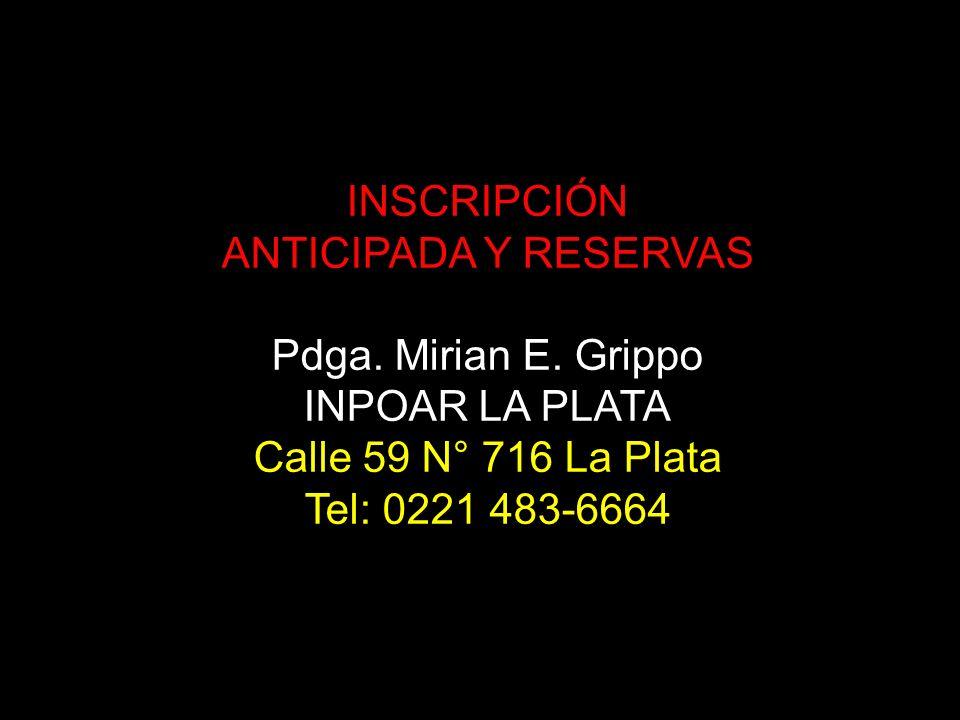 INSCRIPCIÓN ANTICIPADA Y RESERVAS. Pdga. Mirian E. Grippo. INPOAR LA PLATA. Calle 59 N° 716 La Plata.