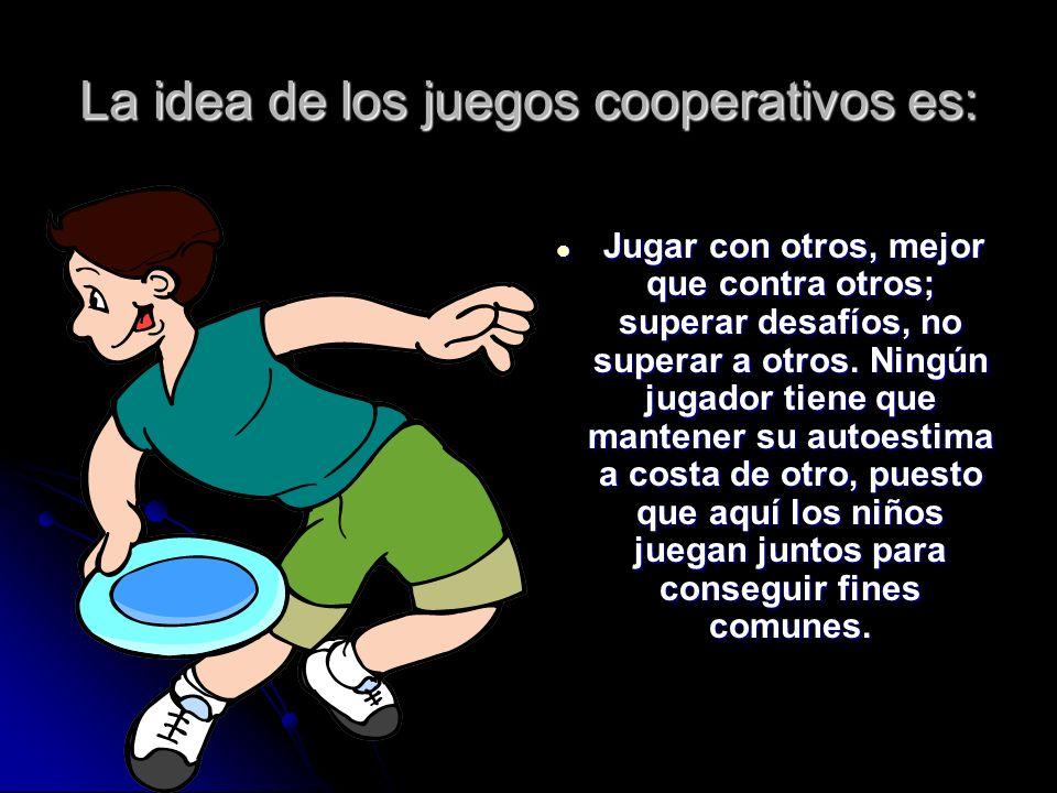 La idea de los juegos cooperativos es: