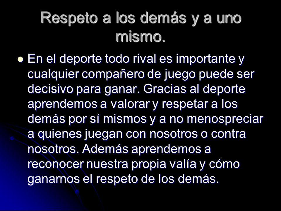 Respeto a los demás y a uno mismo.