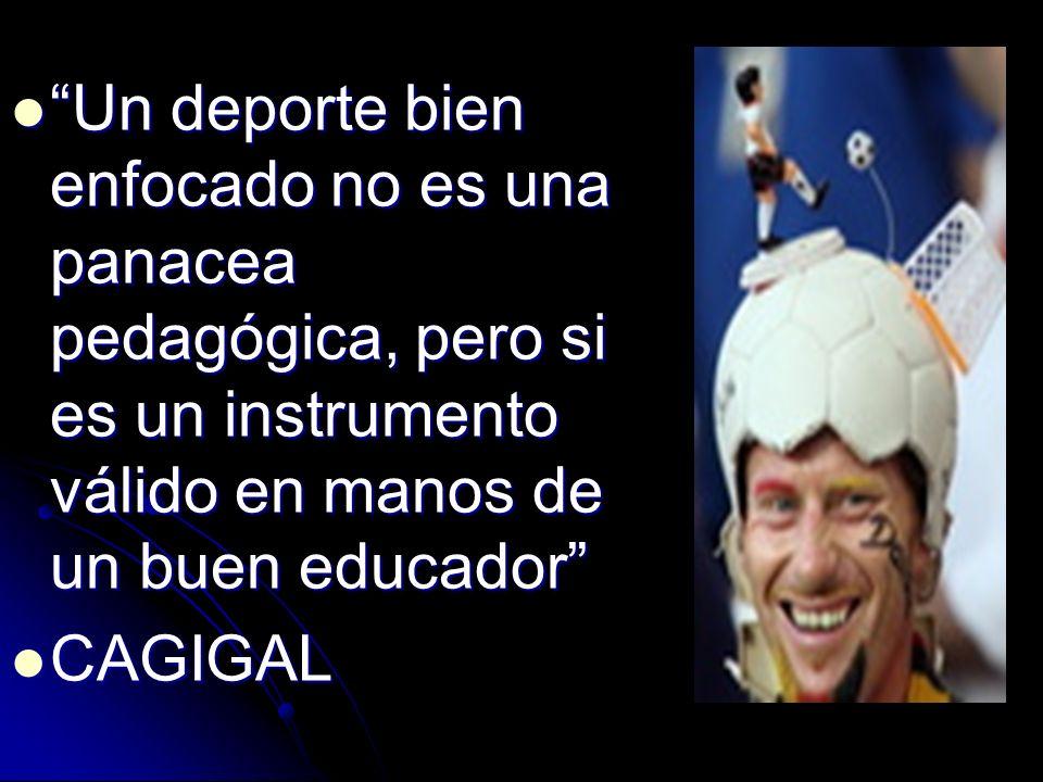 Un deporte bien enfocado no es una panacea pedagógica, pero si es un instrumento válido en manos de un buen educador