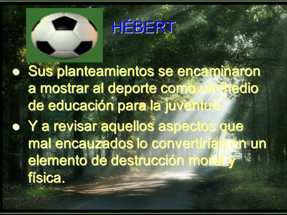 HÉBERT Sus planteamientos se encaminaron a mostrar al deporte como un medio de educación para la juventud.