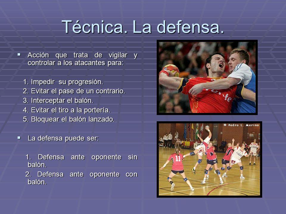 Técnica. La defensa. Acción que trata de vigilar y controlar a los atacantes para: 1. Impedir su progresión.