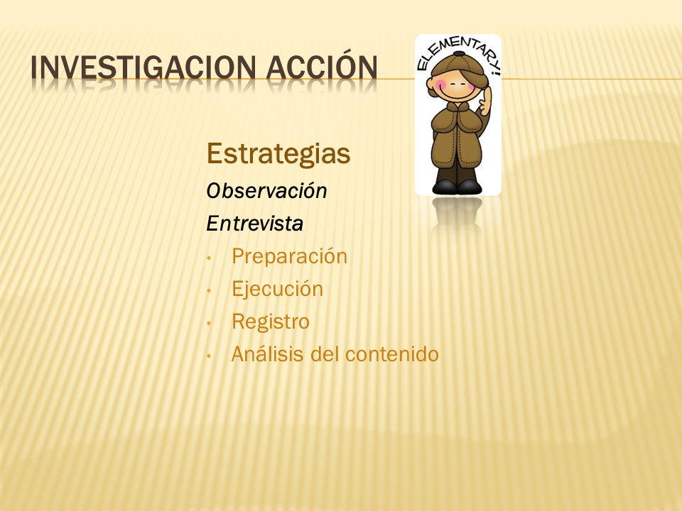 Investigacion acción Estrategias Observación Entrevista Preparación