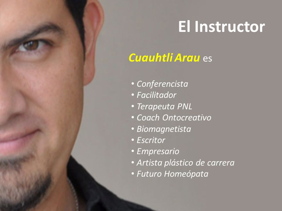 El Instructor Cuauhtli Arau es Conferencista Facilitador Terapeuta PNL