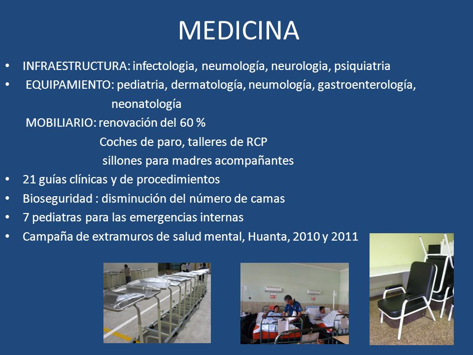 MEDICINA INFRAESTRUCTURA: infectologia, neumología, neurologia, psiquiatria. EQUIPAMIENTO: pediatria, dermatología, neumología, gastroenterología,