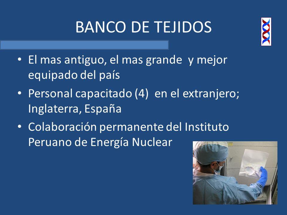 BANCO DE TEJIDOS El mas antiguo, el mas grande y mejor equipado del país. Personal capacitado (4) en el extranjero; Inglaterra, España.