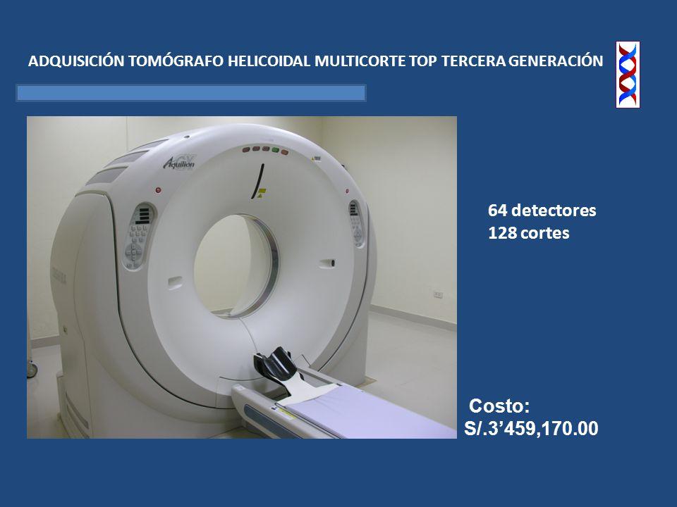 64 detectores 128 cortes Costo: S/.3'459,170.00
