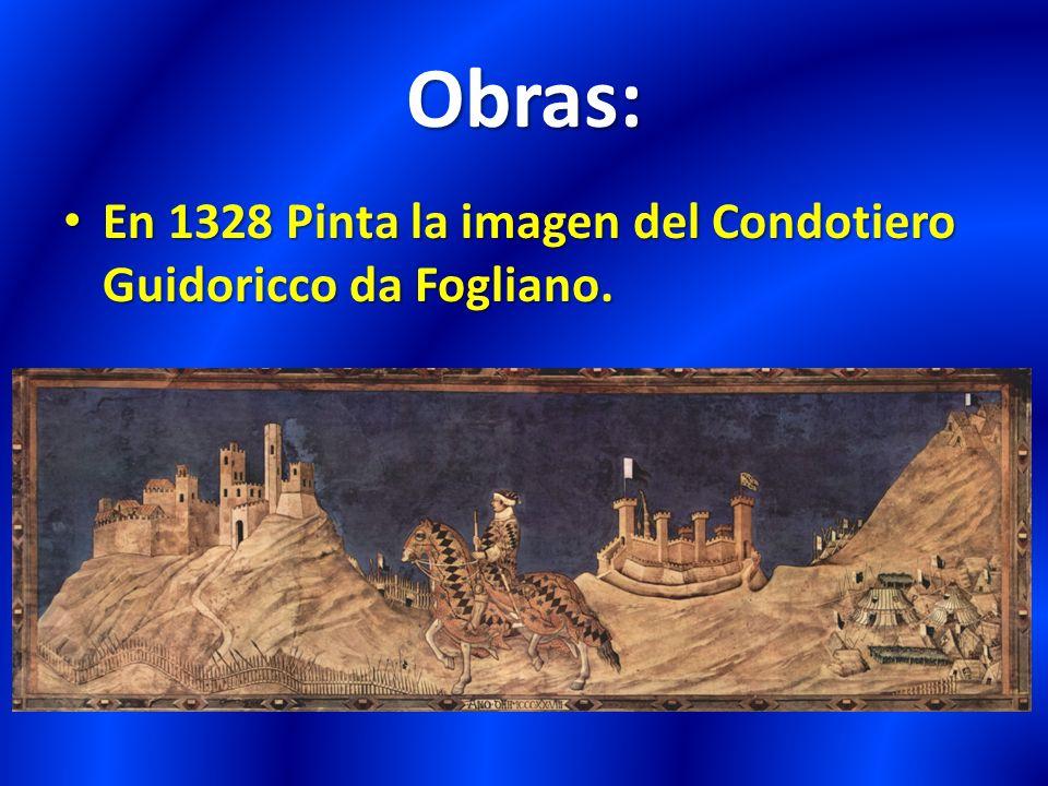 Obras: En 1328 Pinta la imagen del Condotiero Guidoricco da Fogliano.