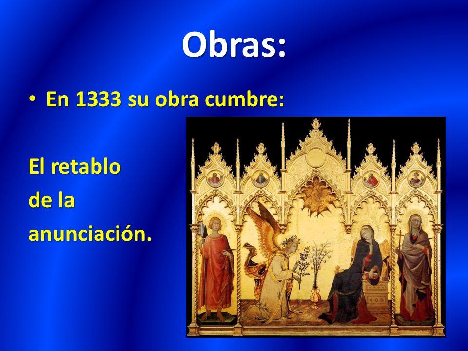 Obras: En 1333 su obra cumbre: El retablo de la anunciación.