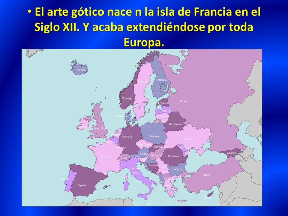 El arte gótico nace n la isla de Francia en el Siglo XII