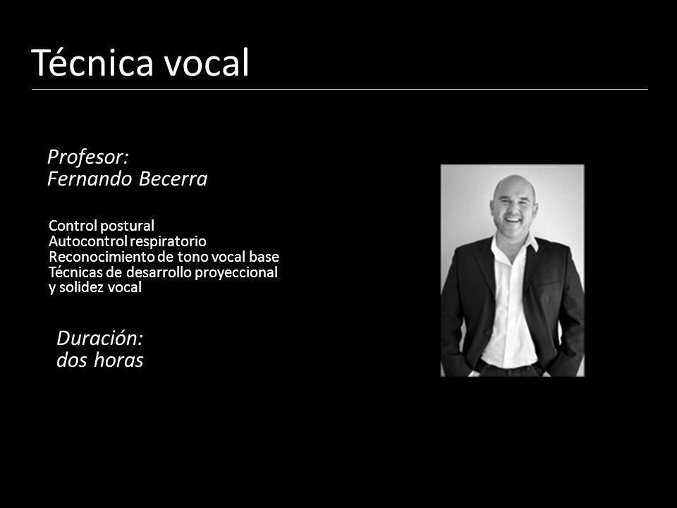 Técnica vocal Profesor: Fernando Becerra Duración: dos horas