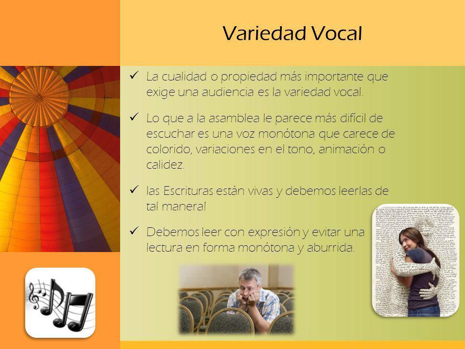 Variedad Vocal La cualidad o propiedad más importante que exige una audiencia es la variedad vocal.