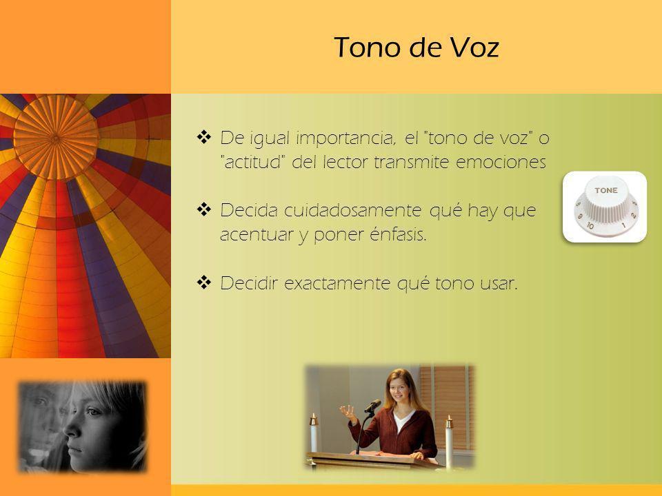Tono de Voz De igual importancia, el tono de voz o actitud del lector transmite emociones.