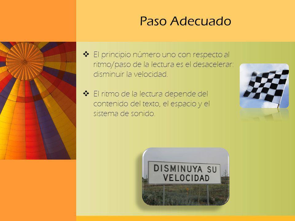Paso Adecuado El principio número uno con respecto al ritmo/paso de la lectura es el desacelerar: disminuir la velocidad.