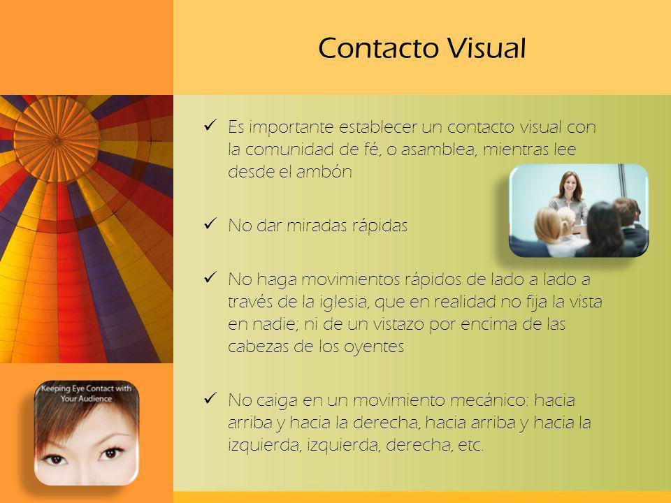 Contacto Visual Es importante establecer un contacto visual con la comunidad de fé, o asamblea, mientras lee desde el ambón.