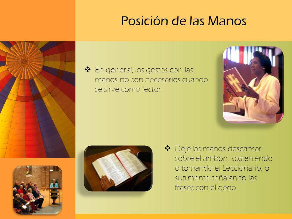 Posición de las Manos En general, los gestos con las manos no son necesarios cuando se sirve como lector.