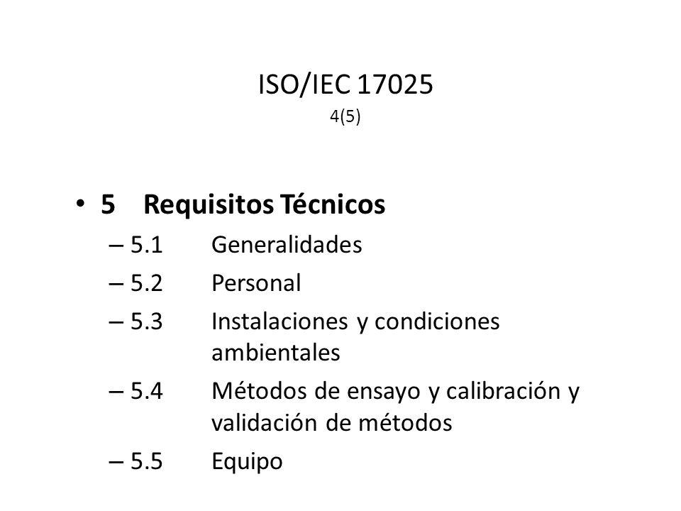 ISO/IEC 17025 4(5) 5 Requisitos Técnicos 5.1 Generalidades