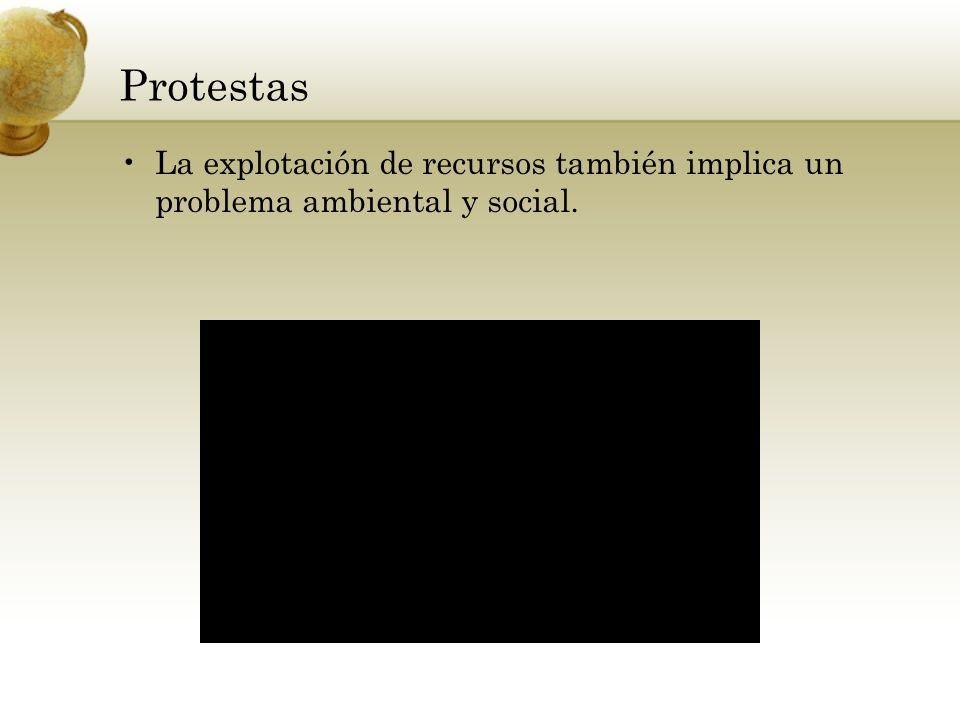 Protestas La explotación de recursos también implica un problema ambiental y social.