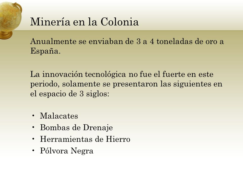 Minería en la Colonia Anualmente se enviaban de 3 a 4 toneladas de oro a España.
