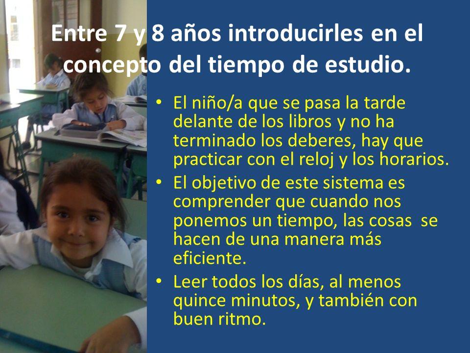 Entre 7 y 8 años introducirles en el concepto del tiempo de estudio.