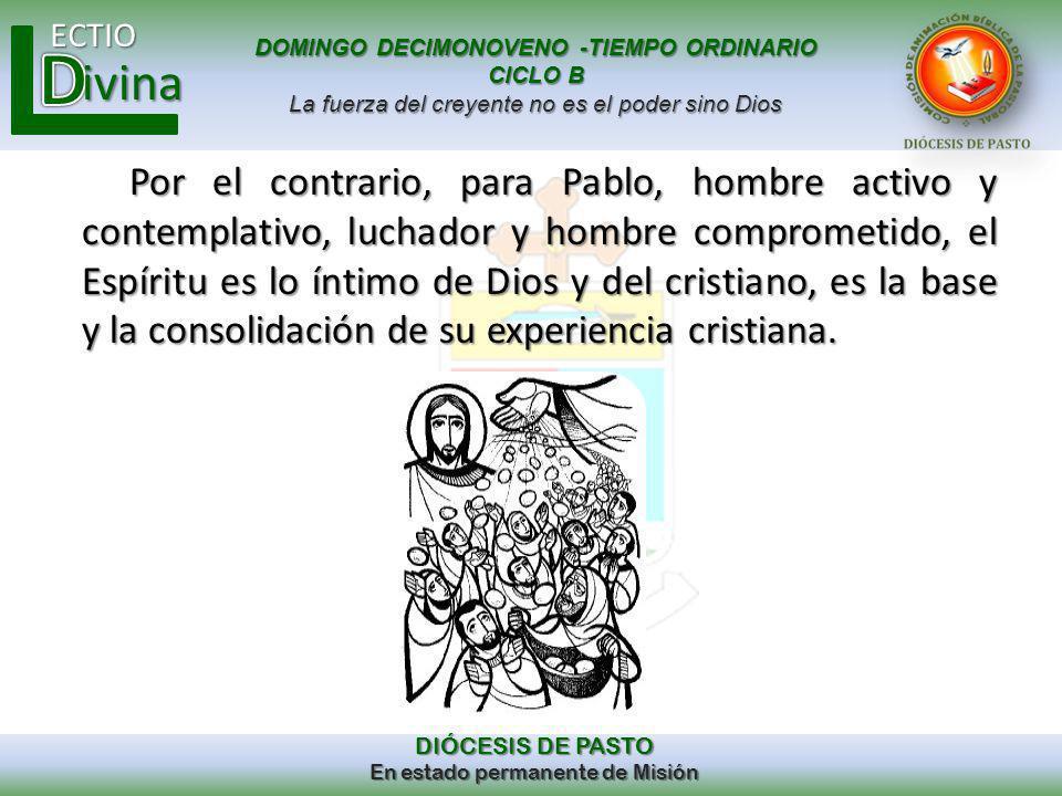 Por el contrario, para Pablo, hombre activo y contemplativo, luchador y hombre comprometido, el Espíritu es lo íntimo de Dios y del cristiano, es la base y la consolidación de su experiencia cristiana.