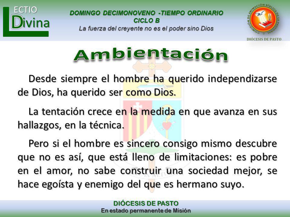 Ambientación Desde siempre el hombre ha querido independizarse de Dios, ha querido ser como Dios.