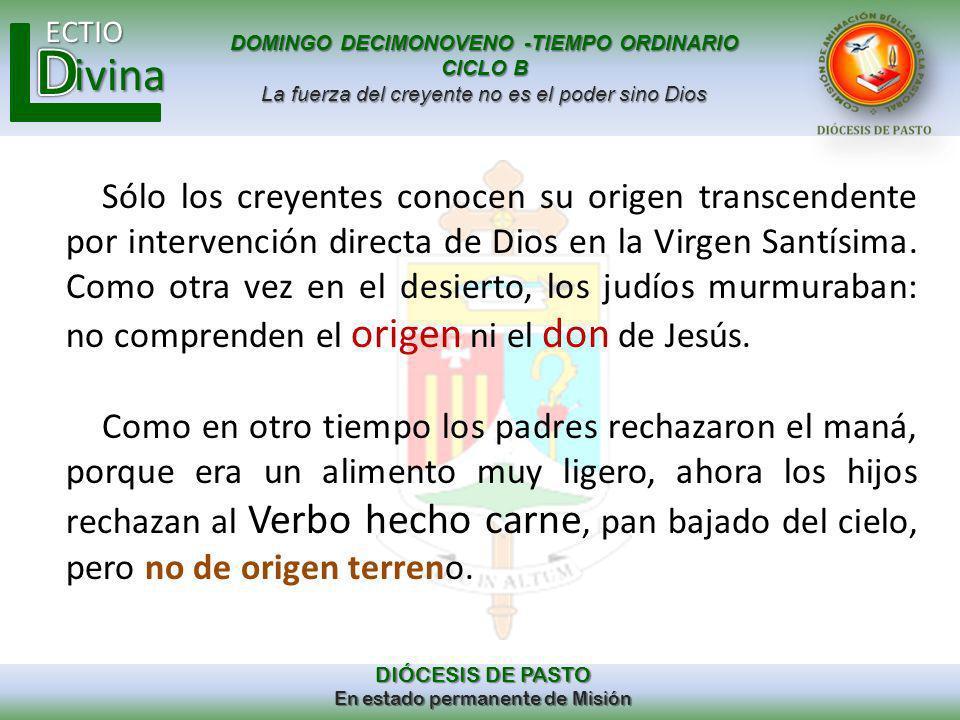 Sólo los creyentes conocen su origen transcendente por intervención directa de Dios en la Virgen Santísima. Como otra vez en el desierto, los judíos murmuraban: no comprenden el origen ni el don de Jesús.
