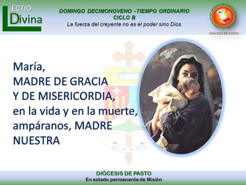 María, MADRE DE GRACIA Y DE MISERICORDIA, en la vida y en la muerte, ampáranos, MADRE NUESTRA