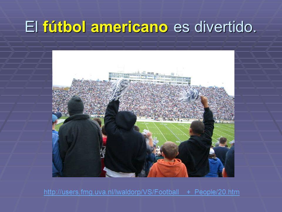 El fútbol americano es divertido.