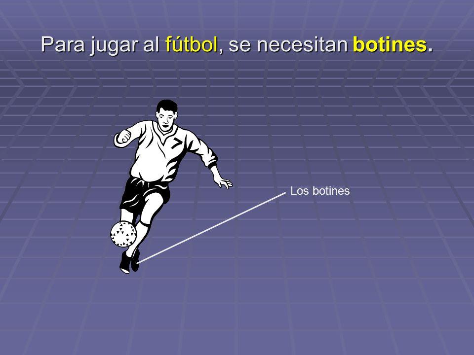 Para jugar al fútbol, se necesitan botines.
