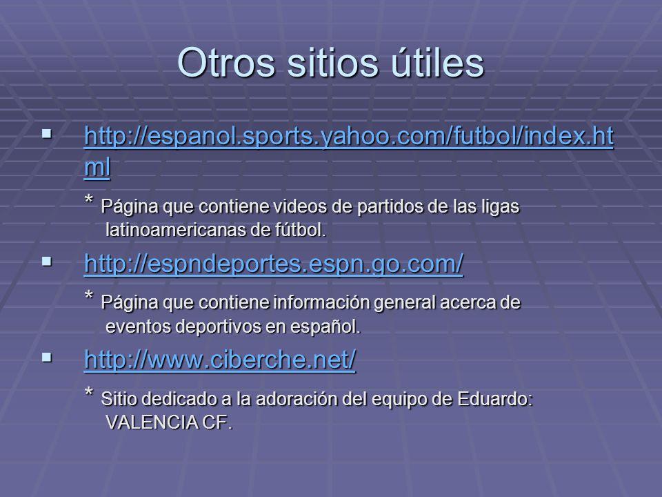 Otros sitios útiles http://espanol.sports.yahoo.com/futbol/index.html