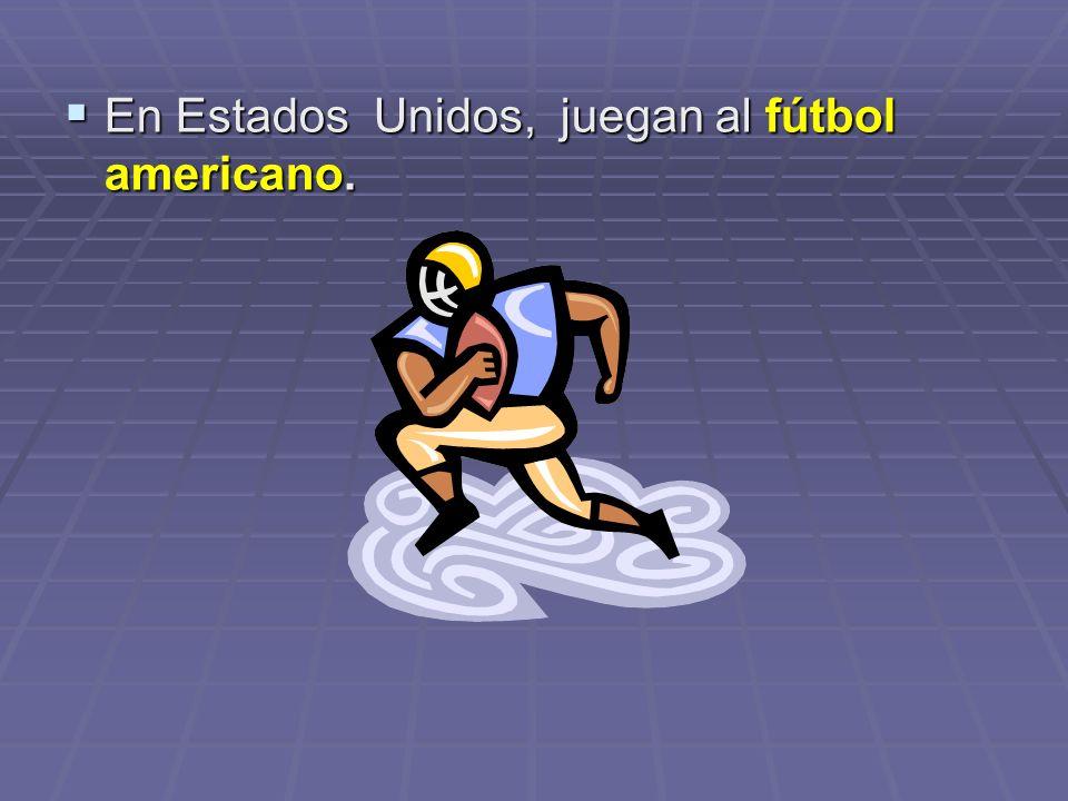 En Estados Unidos, juegan al fútbol americano.