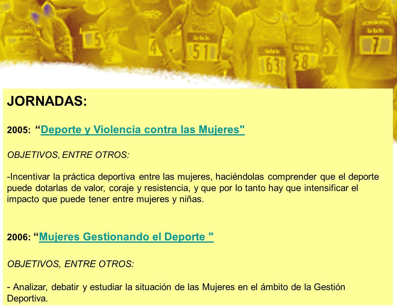 JORNADAS: 2005: Deporte y Violencia contra las Mujeres OBJETIVOS, ENTRE OTROS: