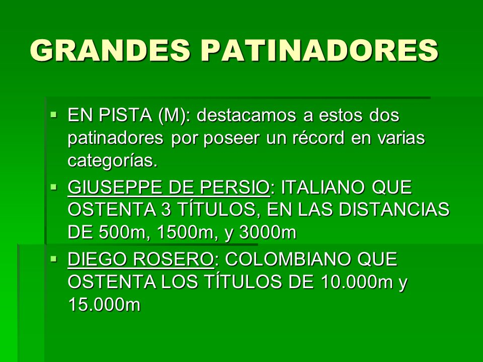 GRANDES PATINADORES EN PISTA (M): destacamos a estos dos patinadores por poseer un récord en varias categorías.