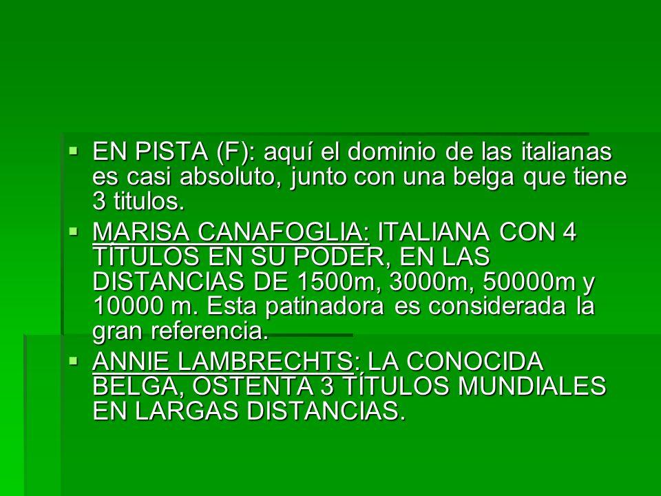 EN PISTA (F): aquí el dominio de las italianas es casi absoluto, junto con una belga que tiene 3 titulos.