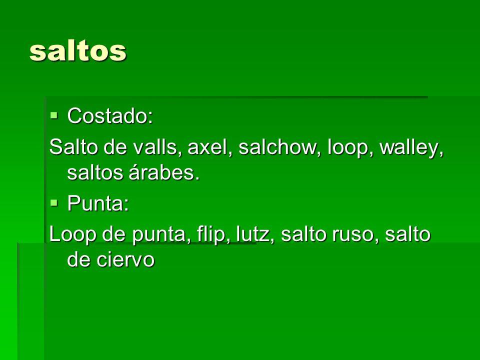 saltos Costado: Salto de valls, axel, salchow, loop, walley, saltos árabes.