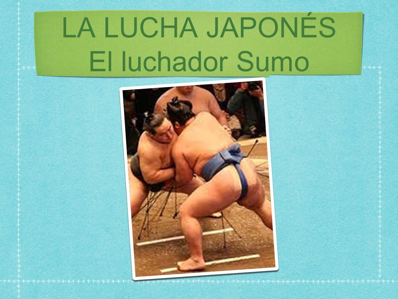 LA LUCHA JAPONÉS El luchador Sumo
