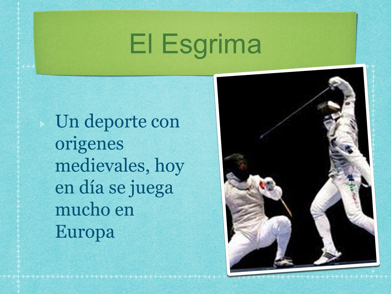 El Esgrima Un deporte con origenes medievales, hoy en día se juega mucho en Europa
