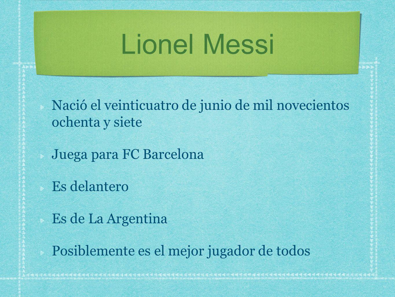 Lionel Messi Nació el veinticuatro de junio de mil novecientos ochenta y siete. Juega para FC Barcelona.