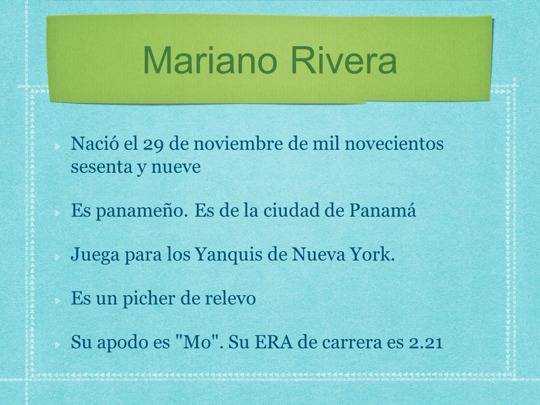 Mariano Rivera Nació el 29 de noviembre de mil novecientos sesenta y nueve. Es panameño. Es de la ciudad de Panamá.