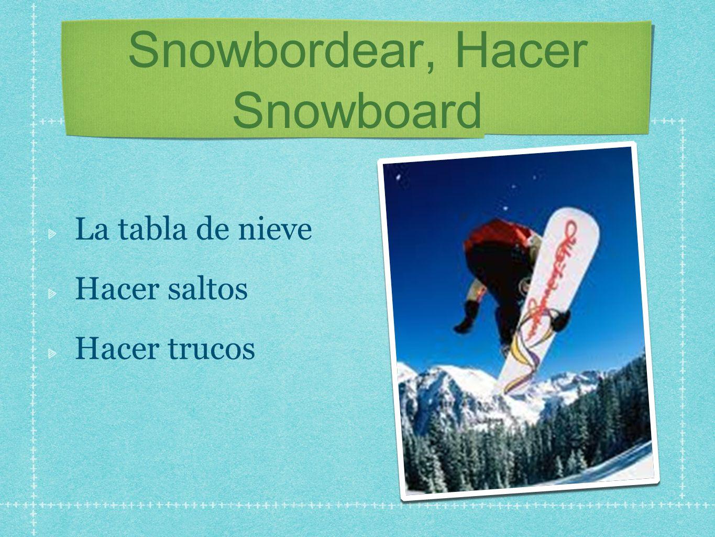 Snowbordear, Hacer Snowboard