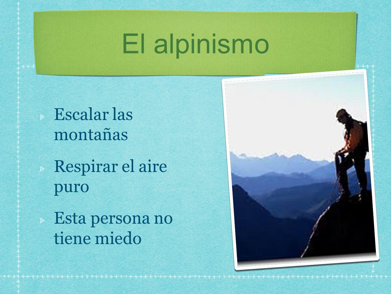El alpinismo Escalar las montañas Respirar el aire puro