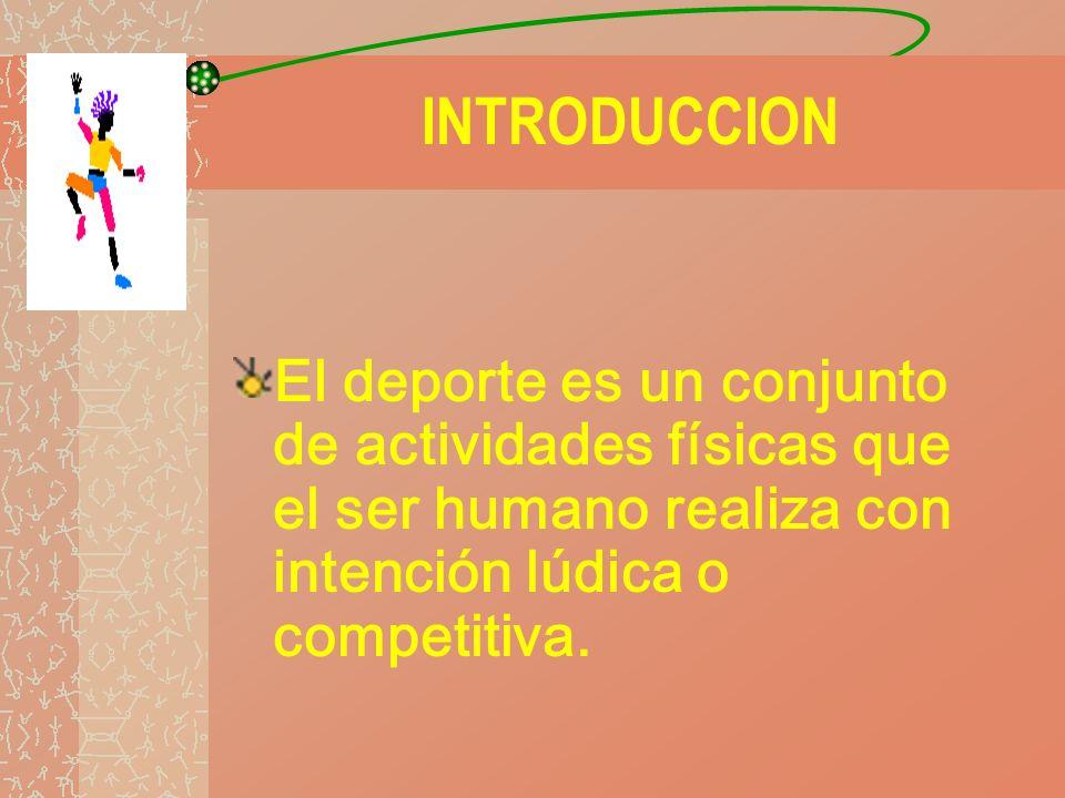 INTRODUCCION El deporte es un conjunto de actividades físicas que el ser humano realiza con intención lúdica o competitiva.
