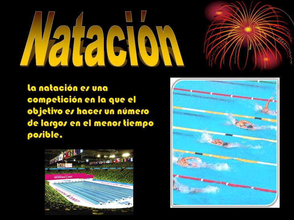 Natación La natación es una competición en la que el objetivo es hacer un número de largos en el menor tiempo posible.