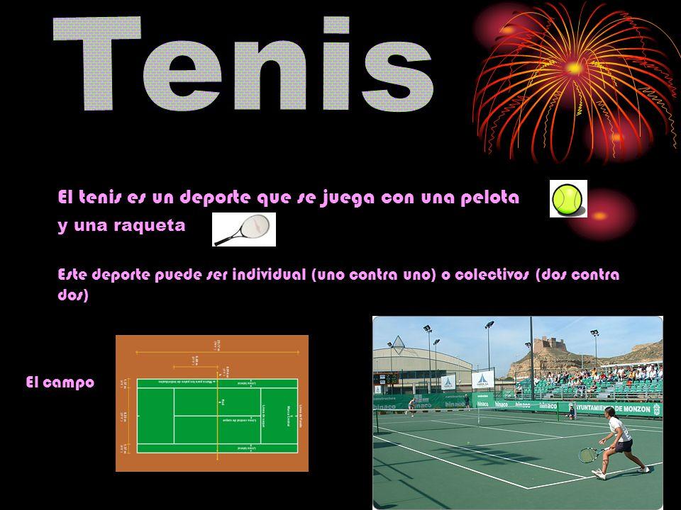 Tenis El tenis es un deporte que se juega con una pelota y una raqueta