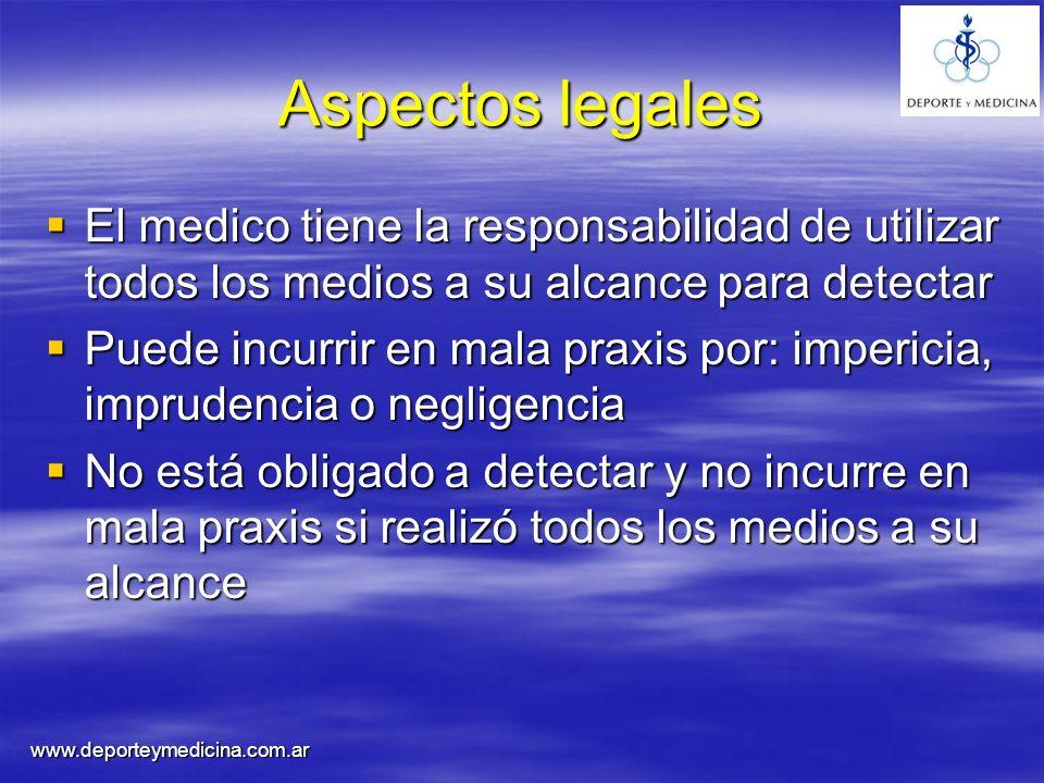 Aspectos legales El medico tiene la responsabilidad de utilizar todos los medios a su alcance para detectar.