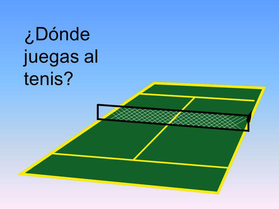 ¿Dónde juegas al tenis