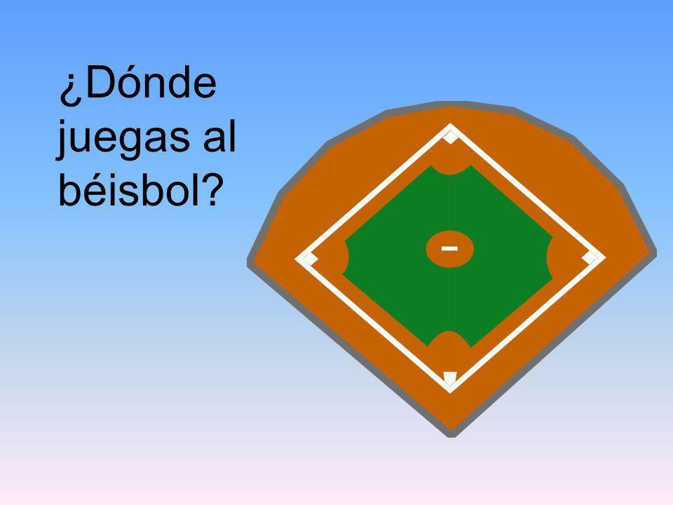 ¿Dónde juegas al béisbol
