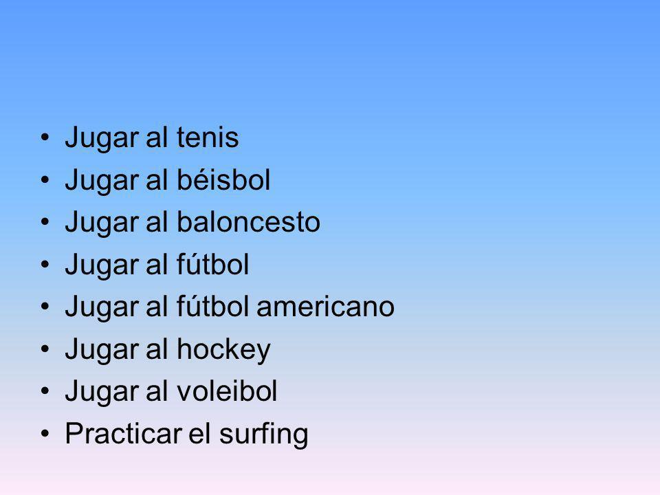 Jugar al tenis Jugar al béisbol. Jugar al baloncesto. Jugar al fútbol. Jugar al fútbol americano.