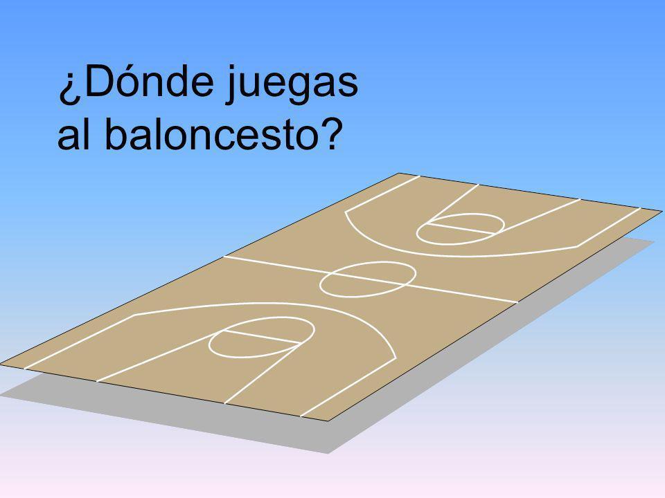 ¿Dónde juegas al baloncesto